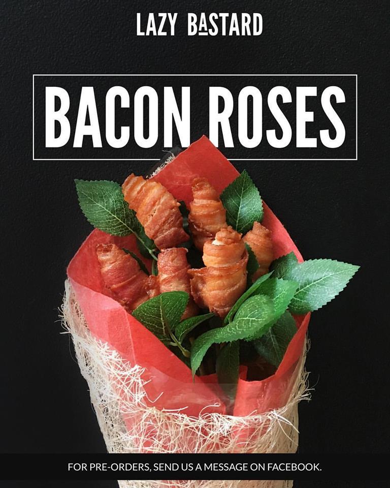bacon roses lazy bastard