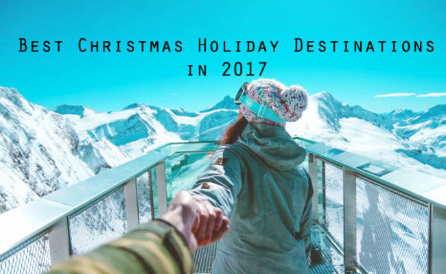 Best Christmas Holiday Destinations in 2017