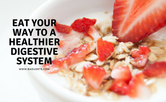 Eat your way to a healthier digestive system