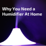 Why You Need a Humidifier At Home
