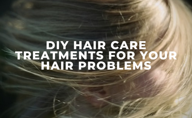 DIY hair care treatments for your hair problems