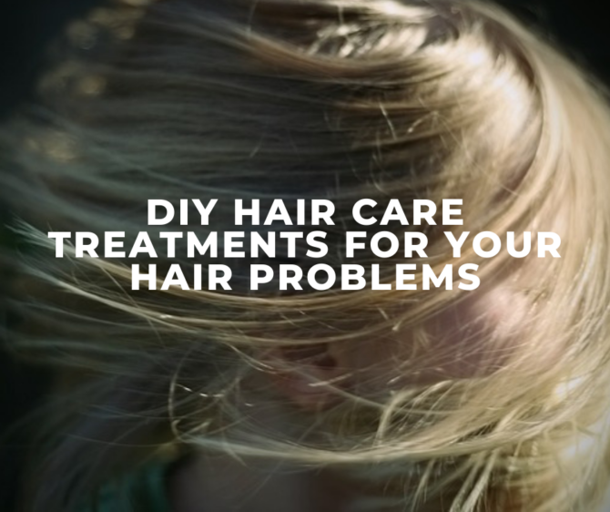 DIY hair care treatments for your hair problems
